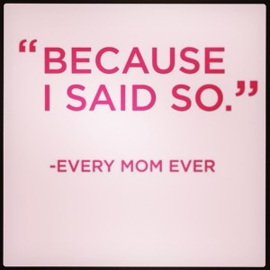 Because-I-said-so-every-mom-ever-commentoftheday-quote-thoughoftheday-true-instatrue-momsoninstagram