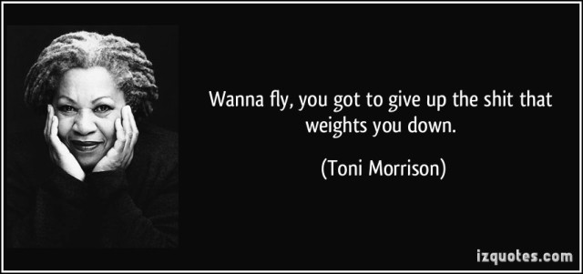 quote-wanna-fly-you-got-to-give-up-the-shit-that-weights-you-down-toni-morrison-301091