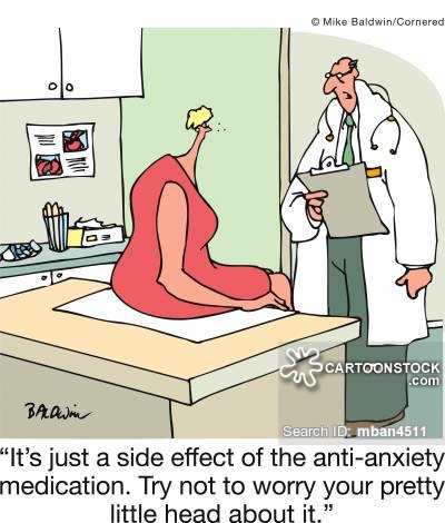 'It's just a side effect of the anti-anxiety medication. Try not to worry your pretty little head about it.'
