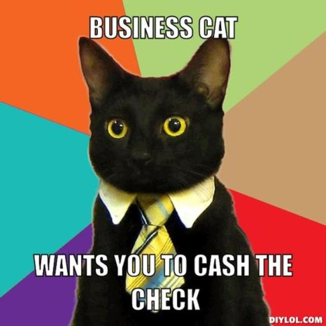 resized_business-cat-meme-generator-business-cat-wants-you-to-cash-the-check-36bf95