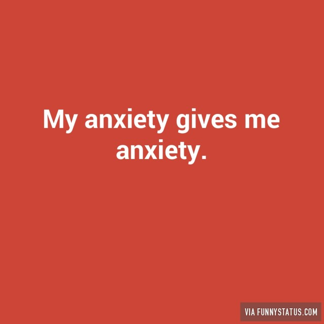 my-anxiety-gives-me-anxiety-5593-640x640