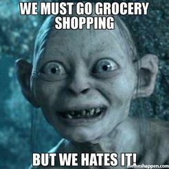 we-must-go-grocery-shopping-but-we-hates-it-meme-39772