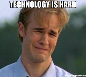 Technology-is-hard--meme-45362