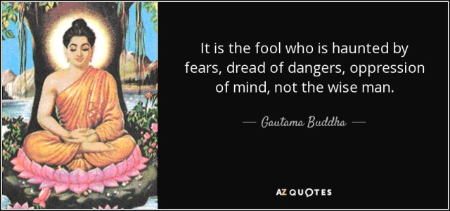 quote-it-is-the-fool-who-is-haunted-by-fears-dread-of-dangers-oppression-of-mind-not-the-wise-gautama-buddha-144-64-53